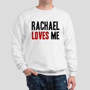 Rachael loves me Sweatshirt