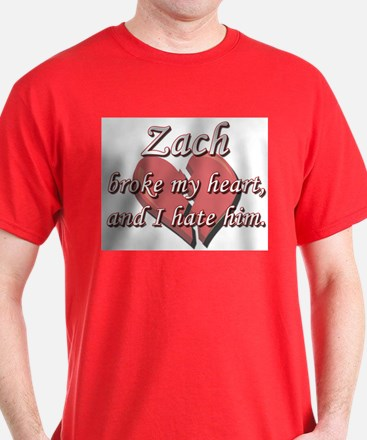 Zach broke my heart and I hate him T-Shirt