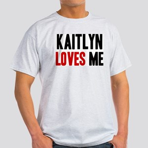 Kaitlyn loves me Light T-Shirt