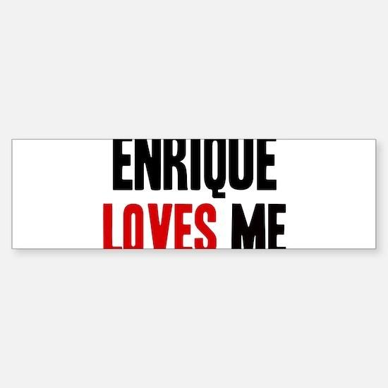 Enrique loves me Bumper Bumper Stickers