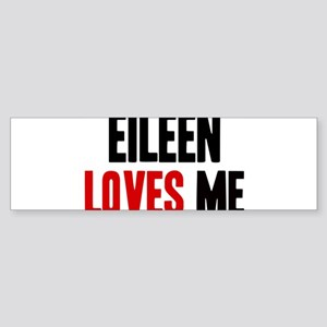 Eileen loves me Bumper Sticker