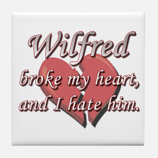 Wilfred broke my heart and I hate him Tile Coaster