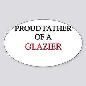 Proud Father Of A GLAZIER Oval Sticker