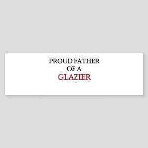 Proud Father Of A GLAZIER Bumper Sticker
