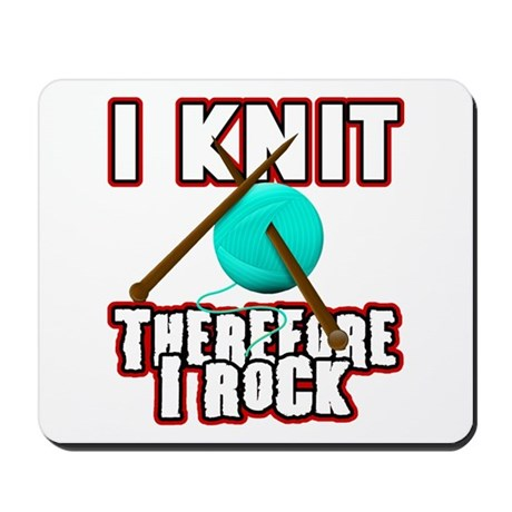 I Knit - Therefore I Rock Mousepad