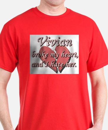 Vivian broke my heart and I hate her T-Shirt