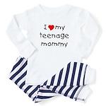 i love my teenage mommy Baby Pajamas