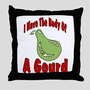I HAve The Body of a Gourd Throw Pillow