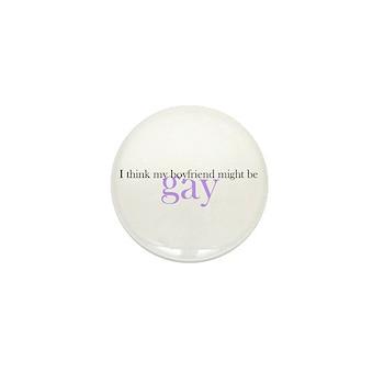Boyfriend Might be Gay Mini Button