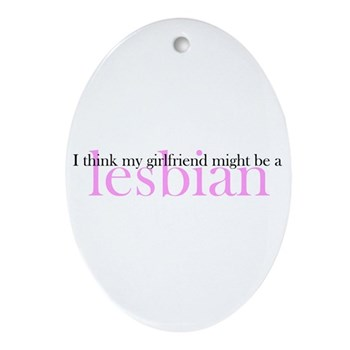 Girlfriend Might Be a Lesbian Oval Ornament