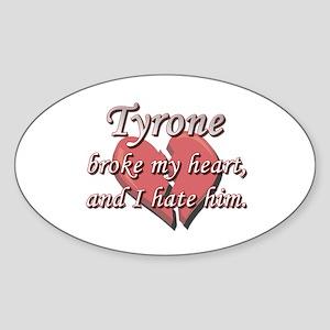 Tyrone broke my heart and I hate him Sticker (Oval