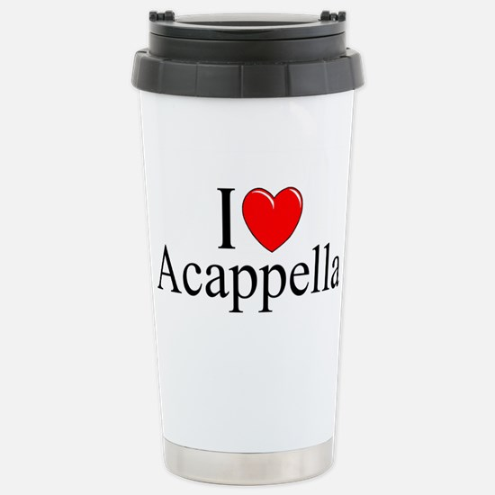 """I Love (Heart) Acapella"" Stainless Steel Travel M"