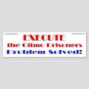 Execute the Gitmo Prisoners (bumper sticker)