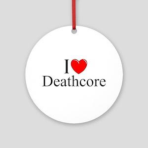 """I Love (Heart) Deathcore"" Ornament (Round)"