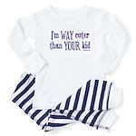 way cuter than your kid Baby Pajamas