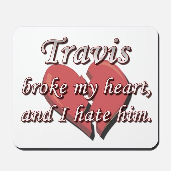 Travis broke my heart and I hate him Mousepad