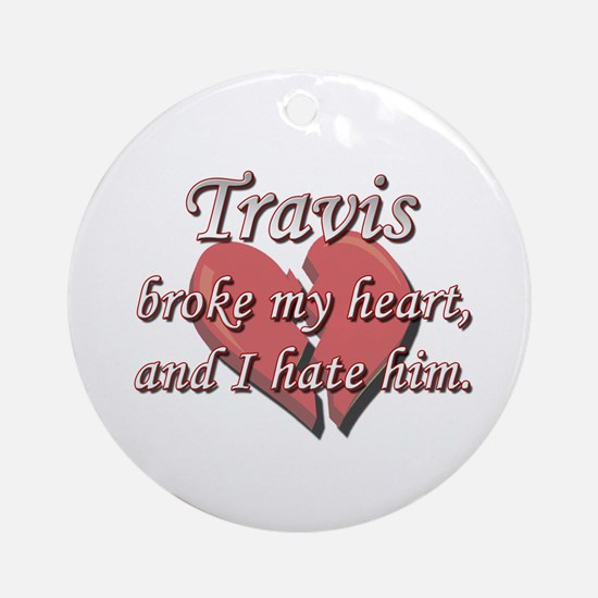 Travis broke my heart and I hate him Ornament (Rou