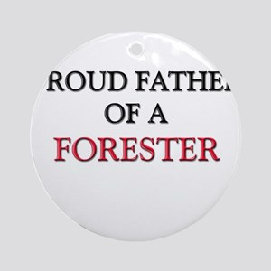 Proud Father Of A FORESTER Ornament (Round)