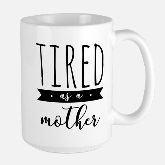 Tired as a Mother Mugs