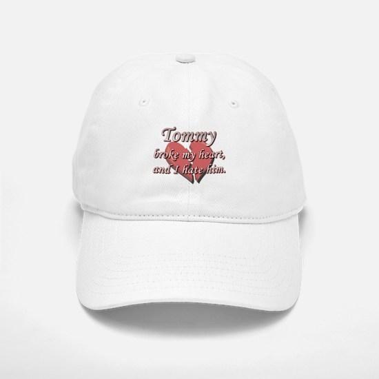 Tommy broke my heart and I hate him Baseball Baseball Cap