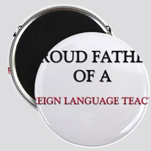 Proud Father Of A FOREIGN LANGUAGE TEACHER Magnet