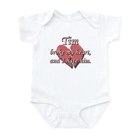Tim broke my heart and I hate him Infant Bodysuit