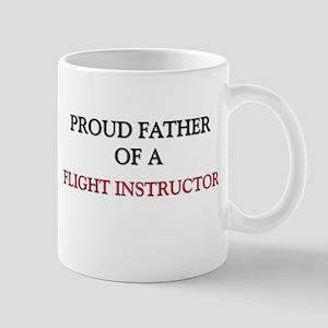 Proud Father Of A FLIGHT INSTRUCTOR Mug