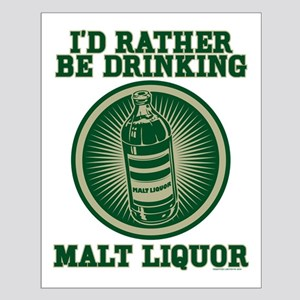 Rather Be Drinking Malt Liquo Small Poster