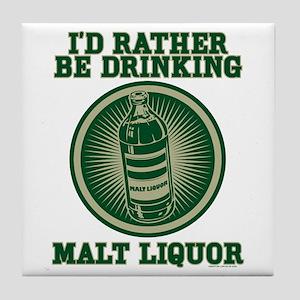Rather Be Drinking Malt Liquo Tile Coaster