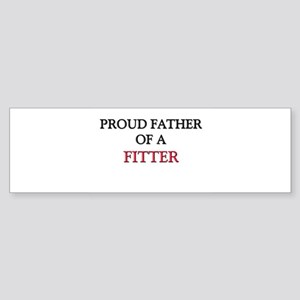 Proud Father Of A FITTER Bumper Sticker