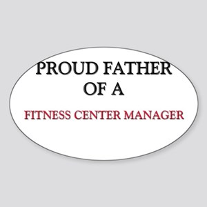 Proud Father Of A FITNESS CENTER MANAGER Sticker (