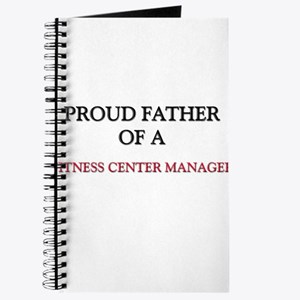 Proud Father Of A FITNESS CENTER MANAGER Journal