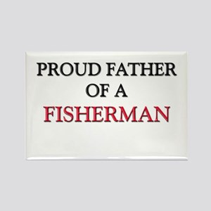 Proud Father Of A FISHERMAN Rectangle Magnet