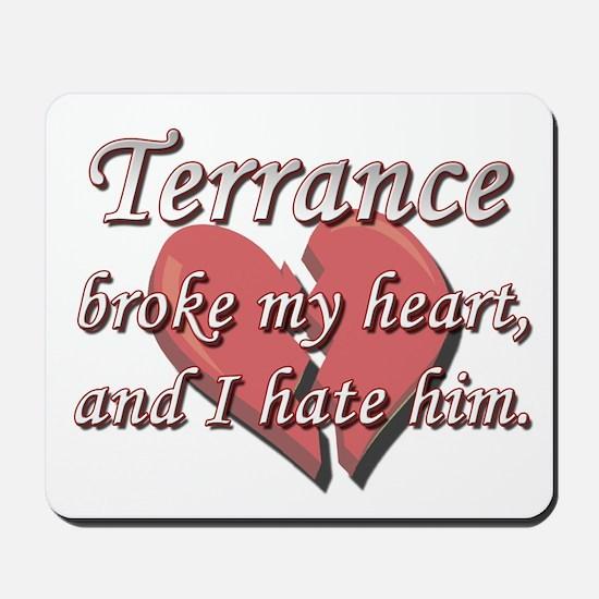 Terrance broke my heart and I hate him Mousepad