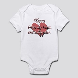 Tera broke my heart and I hate her Infant Bodysuit