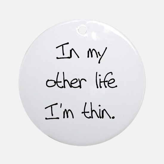 Other Life Diet Humor Ornament (Round)