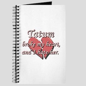Tatum broke my heart and I hate her Journal