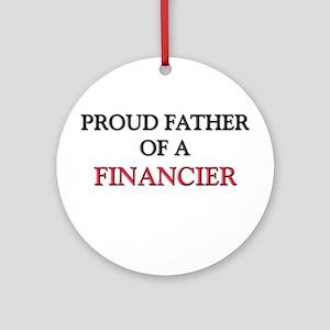 Proud Father Of A FINANCIER Ornament (Round)