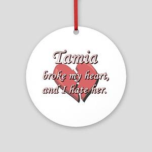 Tamia broke my heart and I hate her Ornament (Roun
