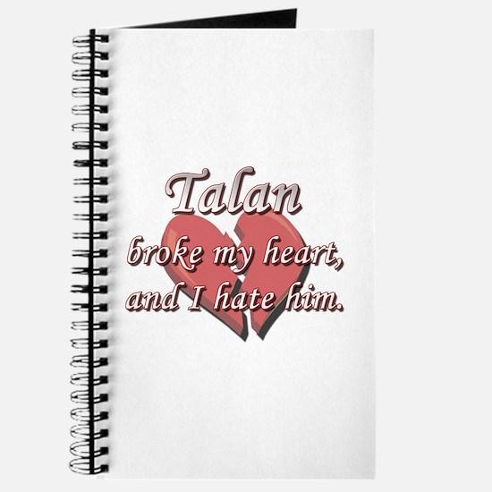 Talan broke my heart and I hate him Journal