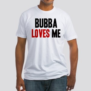 Bubba loves me Fitted T-Shirt