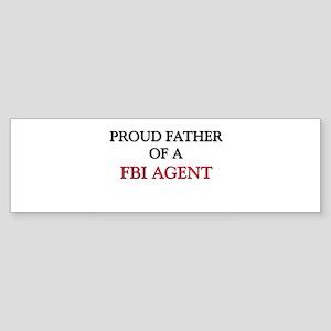 Proud Father Of A FBI AGENT Bumper Sticker