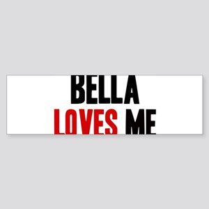 Bella loves me Bumper Sticker
