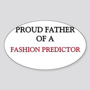 Proud Father Of A FASHION PREDICTOR Oval Sticker