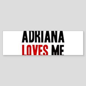 Adriana loves me Bumper Sticker