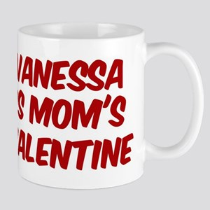 Vanessas is moms valentine Mug