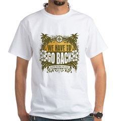 We Have To Go Back White T-Shirt