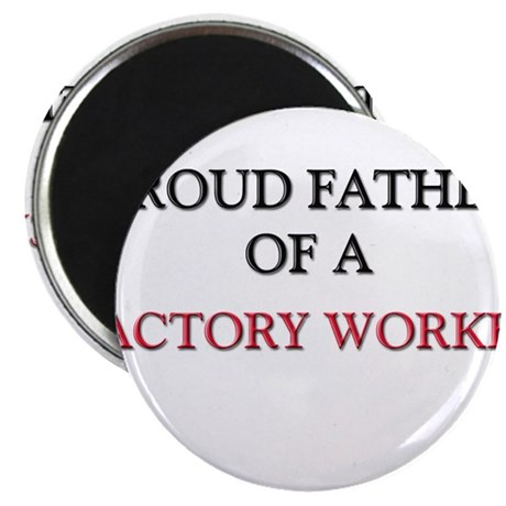 "Proud Father Of A FACTORY WORKER 2.25"" Magnet (10"