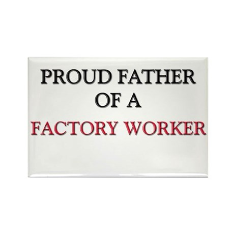 Proud Father Of A FACTORY WORKER Rectangle Magnet