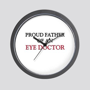 Proud Father Of An EYE DOCTOR Wall Clock